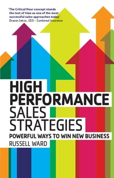 High Performance Sales Strategies: Powerful ways to win new business