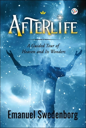 Afterlife: A guided tour to heaven and its wonders by Emanuel Swedenborg