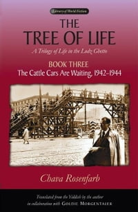 The Tree of Life, Book Three: The Cattle Cars Are Waiting, 1942-1944