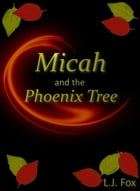 Micah and the Phoenix Tree by L.J. Fox