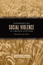 Interpreting Social Violence in French Culture: Buzançais, 1847-2008 by Cynthia A. Bouton