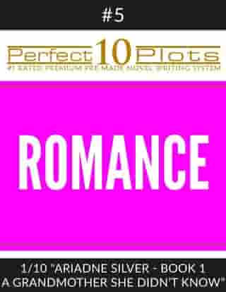 """Perfect 10 Romance Plots #5-1 """"ARIADNE SILVER - BOOK 1 A GRANDMOTHER SHE DIDN'T KNOW"""": Premium Pre-Made Novel Writing Template System"""
