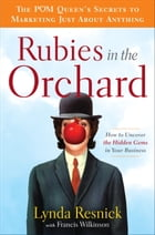 Rubies in the Orchard: How to Uncover the Hidden Gems in Your Business by Lynda Resnick