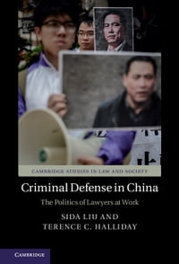 Criminal Defense in China: The Politics of Lawyers at Work