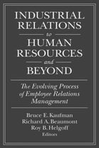 Industrial Relations to Human Resources and Beyond: The Evolving Process of Employee Relations…