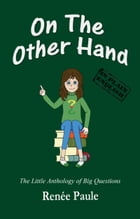 On The Other Hand: The Little Anthology of Big Questions by Renée Paule