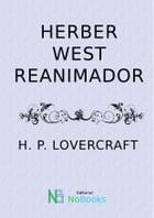 Herber West Reanimador by H P Lovercraft