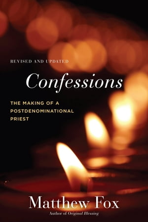 Confessions,  Revised and Updated The Making of a Postdenominational Priest