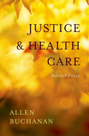 Justice and Health Care Selected Essays