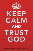 Keep Calm and Trust God by Jake Provance