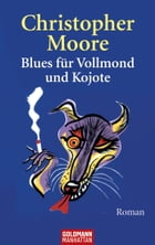 Blues für Vollmond und Kojote: Roman by Christopher Moore