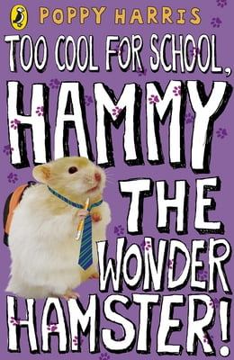 Book Too Cool for School, Hammy the Wonder Hamster! by Poppy Harris