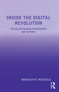 Inside the Digital Revolution: Policing and Changing Communication with the Public