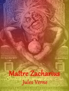 Maître Zacharius: (illustré) by Jules Verne