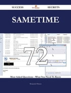 Sametime 72 Success Secrets - 72 Most Asked Questions On Sametime - What You Need To Know