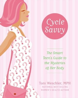 Book Cycle Savvy: The Smart Teen's Guide to the Mysteries of Her Body by Toni Weschler