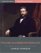 Classic Spurgeon Sermons Volume 24: 6 Sermons from 1878 (Illustrated Edition) by Charles Spurgeon