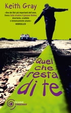 Quel che resta di te by Keith Gray