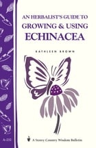 An Herbalist's Guide to Growing & Using Echinacea: A Storey Country Wisdom Bulletin by Kathleen Brown