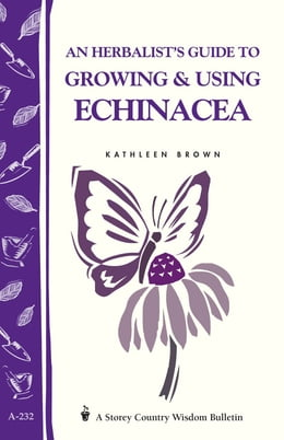 Book An Herbalist's Guide to Growing & Using Echinacea: A Storey Country Wisdom Bulletin by Kathleen Brown