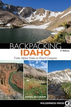 Backpacking Idaho: From Alpine Peaks to Desert Canyons by Douglas Lorain