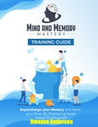 Mind and Memory Mastery Training Guide by Dwayne Anderson