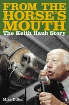 From The Horses Mouth: The Keith Haub Story by Mike Dillon