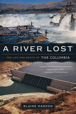 Book A River Lost: The Life and Death of the Columbia (Revised and Updated) by Blaine Harden