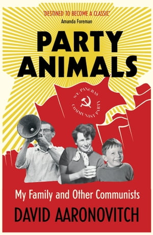 Party Animals My Family and Other Communists