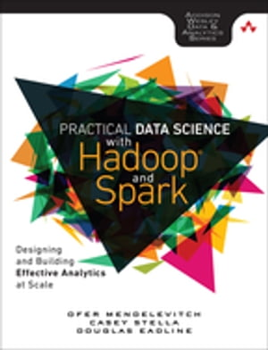 Practical Data Science with Hadoop and Spark Designing and Building Effective Analytics at Scale