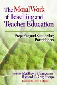 The Moral Work of Teaching and Teacher Education: Preparing and Supporting Practitioners