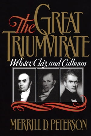 The Great Triumvirate Webster,  Clay,  and Calhoun