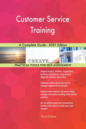 Customer Service Training A Complete Guide - 2021 Edition by Gerardus Blokdyk