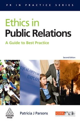 Book Ethics in Public Relations: A Guide to Best Practice by Patricia J Parsons