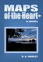 Maps of the Heart by R. A. Hanley