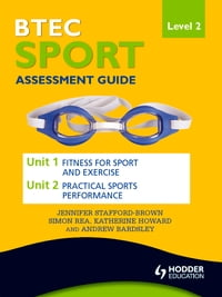 BTEC First Sport Level 2 Assessment Guide: Unit 1 Fitness for Sport & Unit 2 Exercise and Practical…