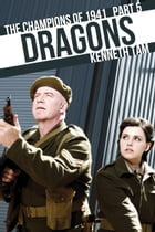 Dragons: The Champions of 1941 - Part 5 by Kenneth Tam