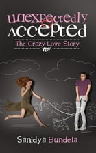 Unexpectedly Accepted: The Crazy Love Story by Sanidya Bundela