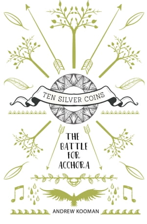 Ten Silver Coins: The Battle For Acchora by Andrew Kooman