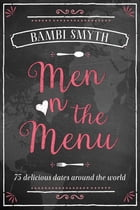 Men on the Menu: 75 Delicious Dates Around the World by Bambi Smyth