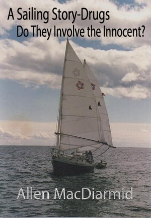 A Sailing Story-Drugs, Do They Involve The Innocent? by Allen MacDiarmid
