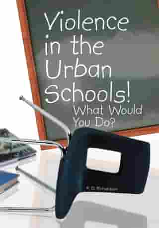 Violence in the Urban Schools!: What Would You Do?