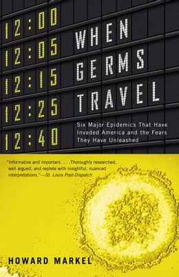 Book When Germs Travel: Six Major Epidemics That Have Invaded America and the Fears They Have Unleashed by Howard Markel
