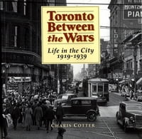 Toronto Between the Wars: Life in the City 1919-1939