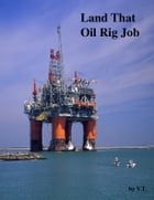Land That Oil Rig Job by V.T.
