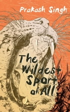The Wildest Sport of All by Prakash Singh