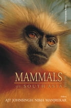 Mammals of South Asia by A J T Johnsingh