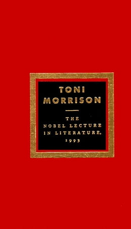 Book The Nobel Lecture In Literature, 1993 by Toni Morrison