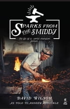 Sparks from the Smiddy: The Life of a World Champion Farrier by Andrew Arbuckle