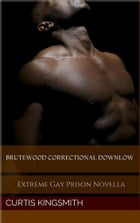 Brutewood Correctional Downlow: Extreme Gay Prison Novella by Curtis Kingsmith